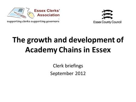 The growth and development of Academy Chains in Essex Clerk briefings September 2012.