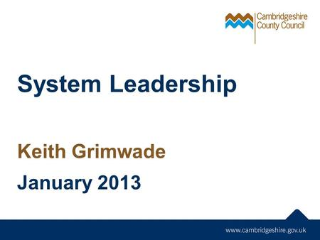 System Leadership Keith Grimwade January 2013. Single SchoolCo-headship Executive Headship Federation Trust Collaboration / Partnership Academies Converter.