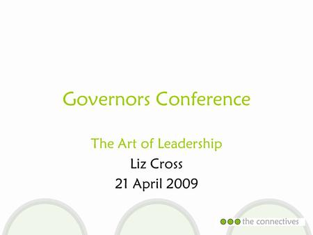 Governors Conference The Art of Leadership Liz Cross 21 April 2009.