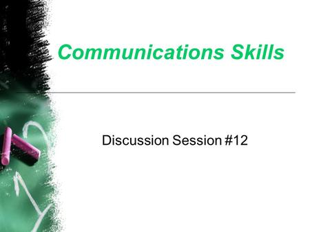 Communications Skills Discussion Session #12. Definition of Communication Skills Understand and adapt to your audience — helping others learn Express.