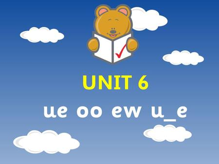 UNIT 6 ue oo ew u_e. Day 1 What we're learning: To read words containing the phoneme /ue/. How did we do? We can recognise at least 4 ways of representing.