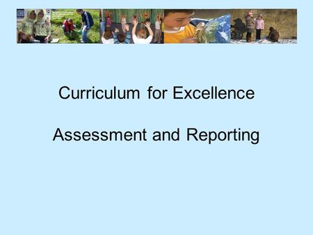 Curriculum for Excellence Assessment and Reporting.