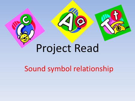Project Read Sound symbol relationship. Project Read Project Read helps your child segment and blend letter sounds to form words. By starting with simple.