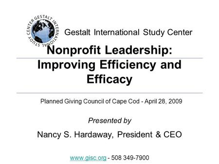 Gestalt International Study Center Nonprofit Leadership: Improving Efficiency and Efficacy Presented by Nancy S. Hardaway, President & CEO Planned Giving.