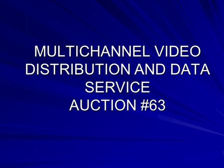 MULTICHANNEL VIDEO DISTRIBUTION AND DATA SERVICE AUCTION #63.