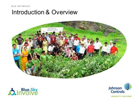 Introduction & Overview BLUE SKY INVOLVE. 2 Blue Sky Involve — an integral part of the Triple Bottom Line At Johnson Controls we define our success more.