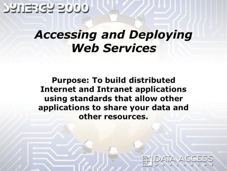 Accessing and Deploying Web Services Purpose: To build distributed Internet and Intranet applications using standards that allow other applications to.