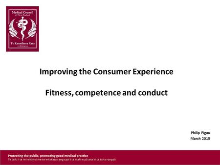 Improving the Consumer Experience Fitness, competence and conduct Philip Pigou March 2015.