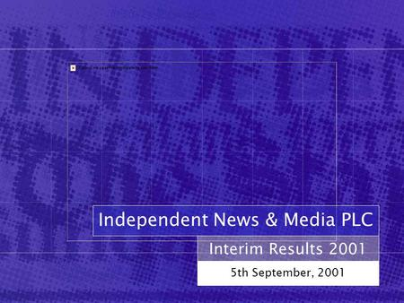 Interim Results 2001 5th September, 2001 Independent News & Media PLC.