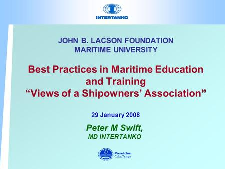""" JOHN B. LACSON FOUNDATION MARITIME UNIVERSITY Best Practices in Maritime Education and Training ""Views of a Shipowners' Association"" 29 January 2008."