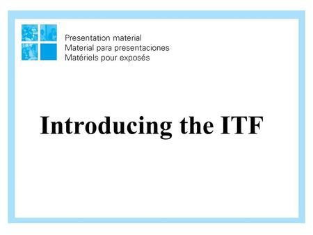 Introducing the ITF. International Affiliation  Our union is affiliated to the International Transport Workers' Federation (ITF).  Many members do not.