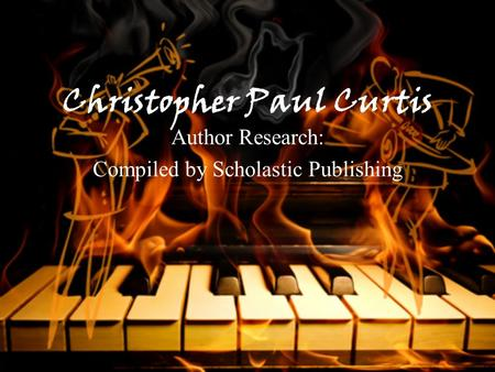 Christopher Paul Curtis Author Research: Compiled by Scholastic Publishing.