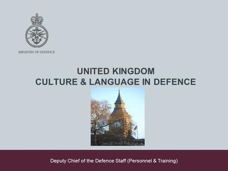 UNITED KINGDOM CULTURE & LANGUAGE IN DEFENCE Deputy Chief of the Defence Staff (Personnel & Training)