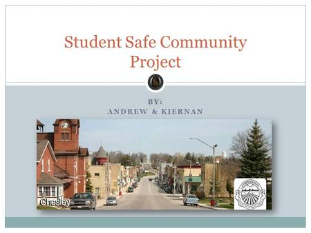 BY: ANDREW & KIERNAN Student Safe Community Project.