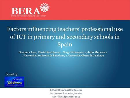 Factors influencing teachers' professional use of ICT in primary and secondary schools in Spain Georgeta Ion1; David Rodríguez1 ; Sergi Fàbregues 2; Julio.