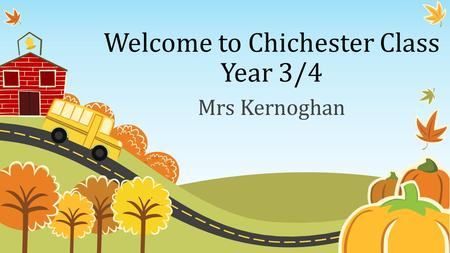 Welcome to Chichester Class Year 3/4 Mrs Kernoghan.