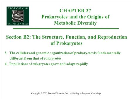 CHAPTER 27 Prokaryotes and the Origins of Metabolic Diversity Copyright © 2002 Pearson Education, Inc., publishing as Benjamin Cummings Section B2: The.