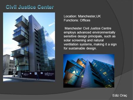 Location: Manchester,UK Functions: Offices Manchester Civil Justice Centre employs advanced environmentally sensitive design principals, such as solar.