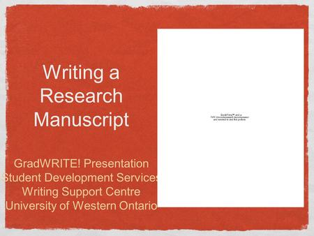 Writing a Research Manuscript GradWRITE! Presentation Student Development Services Writing Support Centre University of Western Ontario.