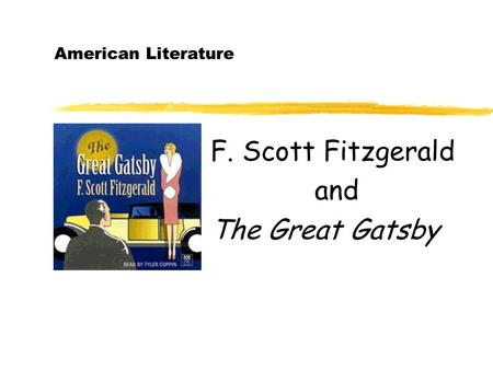 American Literature F. Scott Fitzgerald and The Great Gatsby.