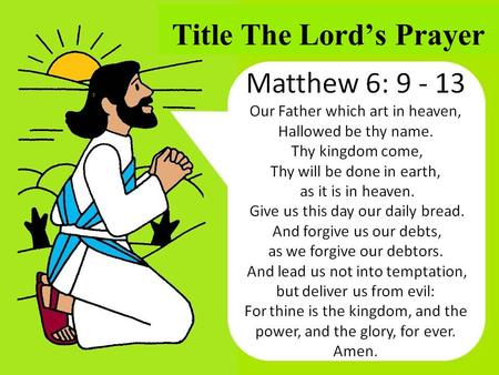 Title The Lord's Prayer. Father God in Heaven Help us to honor your name.