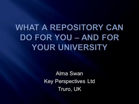 Alma Swan Key Perspectives Ltd Truro, UK.  Use of proxy measures of an individual scholar's merit is as good as it gets  The responsibility for disseminating.