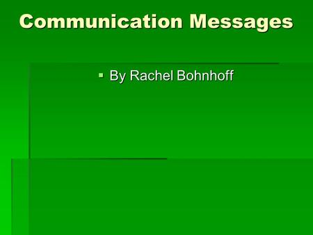 Communication Messages  By Rachel Bohnhoff. John raises his hand in class whenever the math teacher asks who knows how to solve a problem. What message.