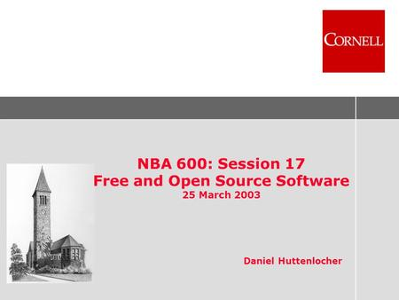NBA 600: Session 17 Free and Open Source Software 25 March 2003 Daniel Huttenlocher.