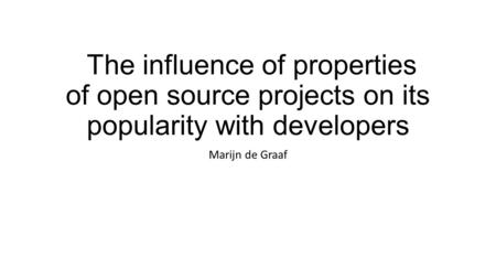 The influence of properties of open source projects on its popularity with developers Marijn de Graaf.