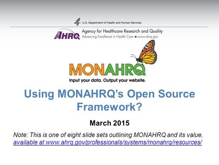 Using MONAHRQ's Open Source Framework? March 2015 Note: This is one of eight slide sets outlining MONAHRQ and its value, available at www.ahrq.gov/professionals/systems/monahrq/resources/