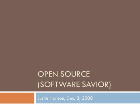 OPEN SOURCE (SOFTWARE SAVIOR) Justin Hanson, Dec. 3, 2008.