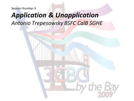 Session Number 3 Application & Unapplication Antonio Trepesowsky BSFC CalB SGHE.
