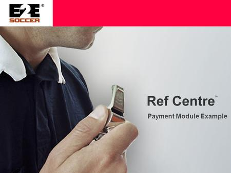 Payment Module Example. Payment Module Ref Centre has an optional module to calculate a referees pay It can be customized to meet an organizations needs.