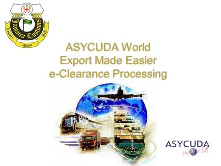 ASYCUDA World Export Made Easier e-Clearance Processing.