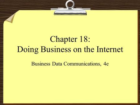 Chapter 18: Doing Business on the Internet Business Data Communications, 4e.