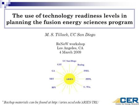 The use of technology readiness levels in planning the fusion energy sciences program M. S. Tillack, UC San Diego ReNeW workshop Los Angeles, CA 4 March.