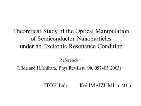 Theoretical Study of the Optical Manipulation of Semiconductor Nanoparticles under an Excitonic Resonance Condition + Reference + T.Iida and H.Ishihara,