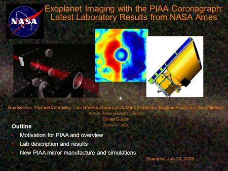 Exoplanet Imaging with the PIAA Coronagraph: Latest Laboratory Results from NASA Ames Rus Belikov, Michael Connelley, Tom Greene, Dana Lynch, Mark McKelvey,