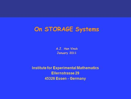 Institute for Experimental Mathematics Ellernstrasse 29 45326 Essen - Germany On STORAGE Systems A.J. Han Vinck January 2011.