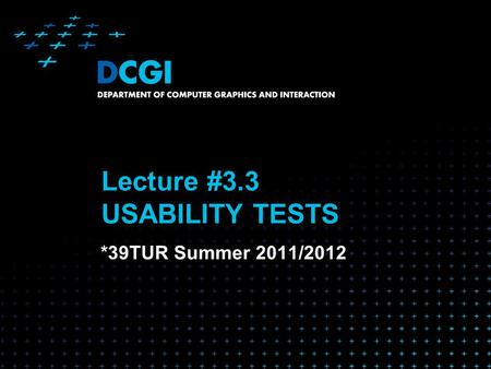 Lecture #3.3 USABILITY TESTS *39TUR Summer 2011/2012.