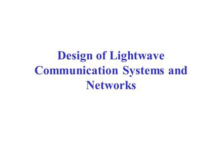Design of Lightwave Communication Systems and Networks.