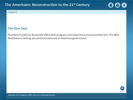 The Americans: Reconstruction to the 21 st Century Next Chapter 15 Copyright © by Houghton Mifflin Harcourt Publishing Company President Franklin D. Roosevelt's.