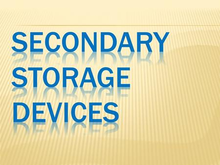  Secondary storage (or external memory) - is not directly accessible by the CPU. Secondary storage does not loose the data when the device is powered.