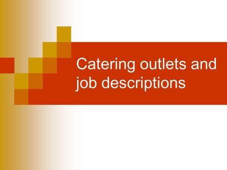 Catering outlets and job descriptions. 1. The Catering Industry Types of outlets: Commercial Catering: Hotels, restaurants, clubs, wine bars and pubs.