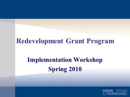 Redevelopment Grant Program Implementation Workshop Spring 2010.