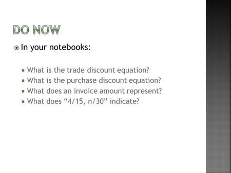  In your notebooks:  What is the trade discount equation?  What is the purchase discount equation?  What does an invoice amount represent?  What does.