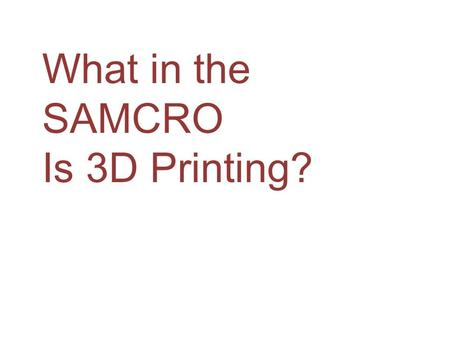What in the SAMCRO Is 3D Printing?.