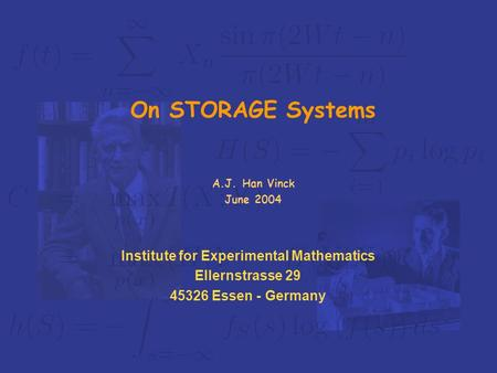 Institute for Experimental Mathematics Ellernstrasse 29 45326 Essen - Germany On STORAGE Systems A.J. Han Vinck June 2004.