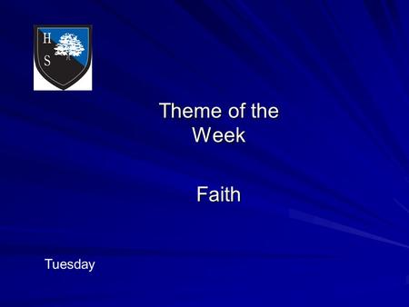 Theme of the Week Faith Tuesday. Word of the Day necessary Faith makes things possible, not easy.