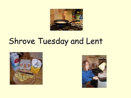 Shrove Tuesday and Lent. What is Lent? Lent is the forty days before Easter. It begins the day after Shrove Tuesday (Pancake Day) The last week of Lent.